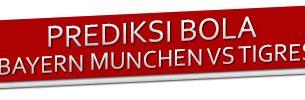 Prediksi Bayern Munchen vs Tigres