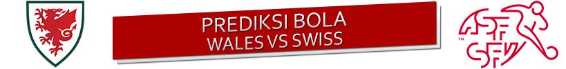 Prediksi Wales vs Swiss